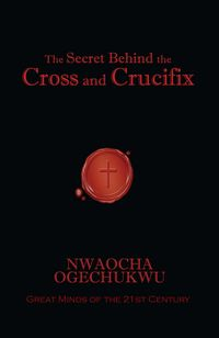 The Secret Behind the Cross and Crucifix