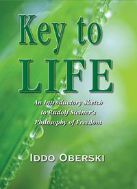 Key to Life:An Introductory Sketch to Rudolf Steiner's Philosophy of Freedom