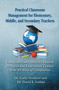 Practical classroom management for elementary, middle, and secondary teachers:case studies and activ