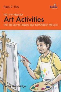100+ fun ideas for art activities:that are easy to prepare and that children will love