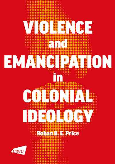 Violence and emancipation in colonial ideology:Hong Kong and British Malaya